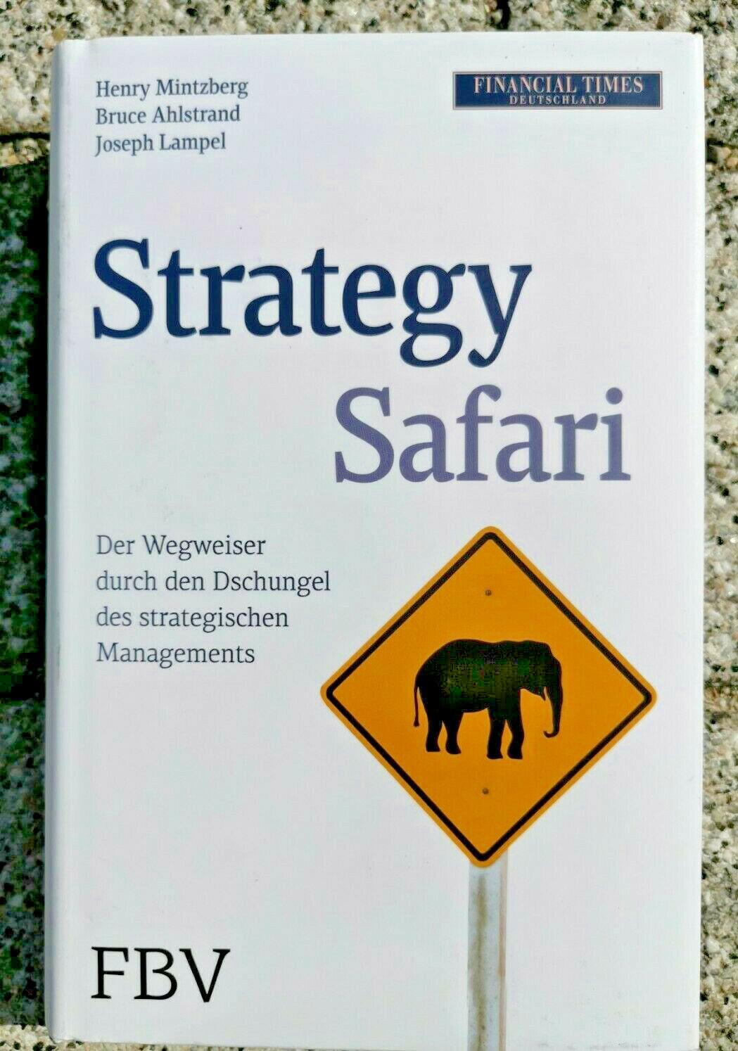 Strategy Safari: Der Wegweiser durch den Dschungel des strategischen Managements