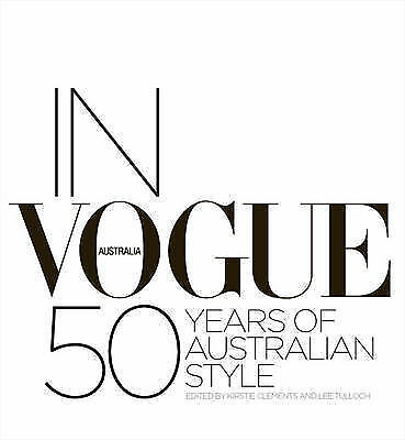 In Vogue: 50 Years of Australian Style by Kirstie Clements, Lee Tulloch...