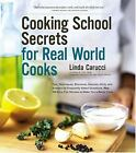 Cooking School Secrets for Real World Cooks by Linda Carucci (2005, Paperback)