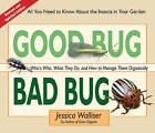 Good Bug Bad Bug: Who's Who, What They Do, and How to Manage Them Organically (All You Need to Know about the Insects in Your Garden) by Jessica Walliser (Spiral bound, 2011)