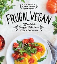 Frugal Vegan : Affordable, Easy and Delicious Vegan Cooking by Katie Koteen and Kate Kasbee (2017, Paperback)