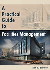 A Practical Guide to Facilities Management by Ian C. Barker (Paperback, 2013)