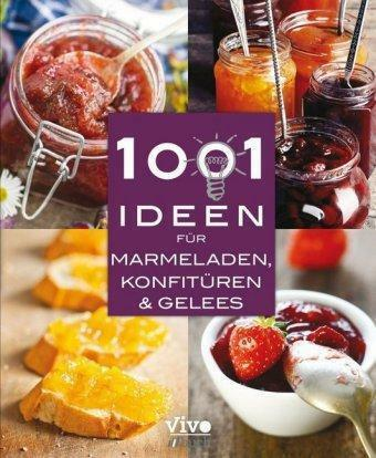 1001 Ideen für Marmeladen Konfitüren & Gelees