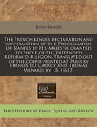 The French Kinges Declaration and Confirmation of the Proclamation of Nantes by His Majestie Granted to Those of the Pretended Reformed Religion. Translated Out of the Coppie Printed at Paris by Francis Du Carroy and Thomas Menard, by J.B. (1613) by John Barnes (Paperback / softback, 2010)