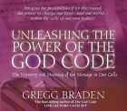 Unleashing the Power of the God Code: The Mystery and Meaning of the Message in Our Cells by Gregg Braden (CD-Audio, 2005)