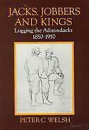 Jacks, Jobbers, and Kings : Logging the Adirondacks, 1850-1950