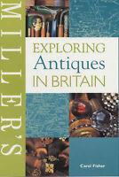 Carol Fisher Miller's Exploring Antiques in Britain (Miller's Buyer's Guides) Ve