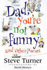 Dad, You're Not Funny and Other Poems by Steve Turner (Paperback, 2000)