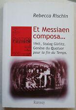 Et Messiaen composa: 1941, Stalag Görlitz. Genèse du Quatuor pour la fin RISCHIN