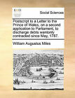 PostScript to a Letter to the Prince of Wales, on a Second Application to Parliament, to Discharge Debts Wantonly Contracted Since May, 1787. by William Augustus Miles (Paperback / softback, 2010)