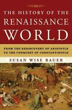 The History of the Renaissance World : From the Rediscovery of Aristotle to the Conquest of Constantinople by Susan Wise Bauer (2013, Hardcover)
