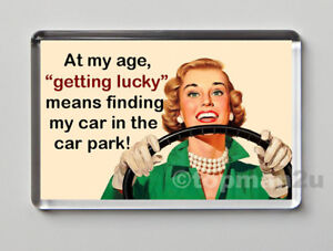 New, Quality Retro Fridge Magnet, AT MY AGE, GETTING LUCKY IS FINDING MY CAR!