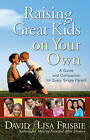 Raising Great Kids on Your Own: A Guide and Companion for Every Single Parent by David Frisbie, Lisa Frisbie (Paperback, 2007)