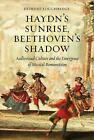 Haydn's Sunrise, Beethoven's Shadow: Audiovisual Culture and the Emergence of Musical Romanticism by Deirdre Loughridge (Hardback, 2016)