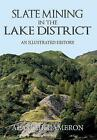 Slate Mining in the Lake District: An Illustrated History by Alastair Cameron (Paperback, 2016)