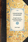 Logan's Notes of a Journey: Through Canada, the United States of America, and the West Indies by James Logan (Hardback, 2007)