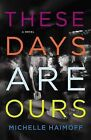 These Days Are Ours by Michelle Haimoff (Paperback / softback, 2012)