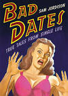 Bad Dates: True Tales from Single Life by Sam Jordison (Hardback, 2006)