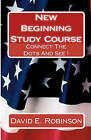 New Beginning Study Course: Connect the Dots and See ! by David E Robinson (Paperback / softback, 2009)