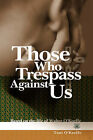 Those Who Trespass Against Us: Based on the Life of Walter O'Keeffe by Toni O'Keeffe (Hardback, 2007)