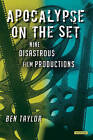 Apocalypse on the Set: Nine Disastrous Film Productions by Ben Taylor (Hardback, 2012)