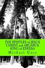 The Epistles of Jesus Christ and Abgarus King of Edessa: Lost & Forgotten Books of the New Testament by Ps Michael Gore (Paperback / softback, 2012)