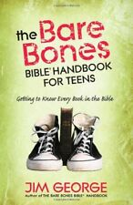 The Bare Bones Bible®: The Bare Bones Bible Handbook for Teens : Getting to Know Every Book in the Bible by Jim George (2008, Paperback)