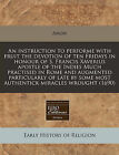 An Instruction to Performe with Fruit the Devotion of Ten Fridays in Honour of S. Francis Xaverius Apostle of the Indies Much Practised in Rome and Augmented Particularly of Late by Some Most Authentick Miracles Wrought (1690) by Anon (Paperback / softback, 2010)