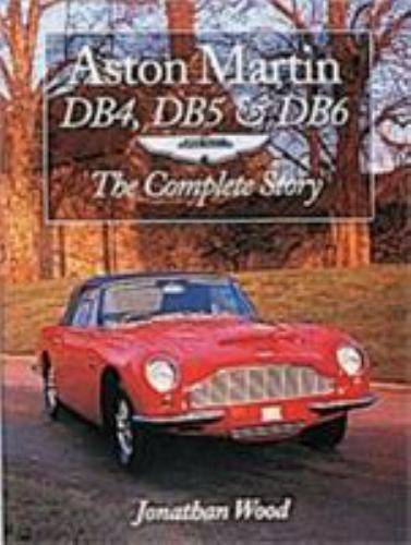 1 of 1 - Aston Martin DB4, DB5 and DB6 : The Complete Story by Jonathan Wood (2000, Paper