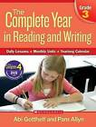 The Complete Year in Reading and Writing, Grade 3: Daily Lessons, Monthly Units, Yearlong Calendar by Pam Allyn, Abi Gotthelf (Mixed media product, 2008)