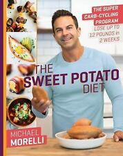 The Sweet Potato Diet : The Super Carb-Cycling Program to Lose 10 Pounds in 2 Weeks by Michael Morelli (2017, Hardcover)