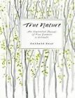 True Nature: An Illustrated Journal of Four Seasons in Solitude by Barbara Bash (Paperback, 2013)