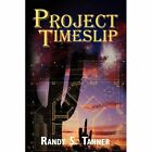 Project Timeslip by Tanner Randy S. 0595512194 iUniverse Inc Paperback