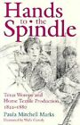 Hands to the Spindle: Texas Women and Home Textile Production, 1822-1880 by Paula Mitchell Marks (Hardback, 2006)