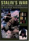 Stalin's War : Soviet Uniforms and Militaria, 1941-45 in Colour Photographs by Laszlo Bekesi and Gyorgy Torok (2006, Hardcover)