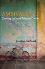 Ambivalence: Crossing the Israel Palestine Divide by Jonathan Garfinkel (Paperback, 2008)