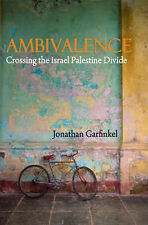 Ambivalence: Crossing the Israel Palestine Divide, Garfinkel, Jonathan, New Book