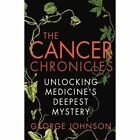 The Cancer Chronicles: Unlocking Medicine's Deepest Mystery by George Johnson (Paperback, 2014)