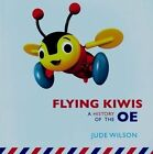 Flying Kiwis: A History of the OE by Jude Wilson (Paperback, 2014)