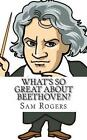 What's So Great about Beethoven?: A Biography of Ludwig Van Beethoven Just for Kids! by Sam Rogers (Paperback / softback, 2014)