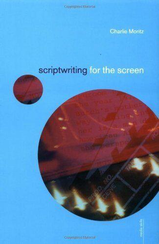 Scriptwriting for the Screen (Media Skills) By Charlie Moritz