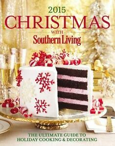 christmas with southern living 2015 the ultimate guide to holiday cooking and decorating by the editors of southern living magazine 2015 hardcover