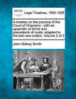 A Treatise on the Practice of the Court of Chancery: With an Appendix of Forms and Precedents of Costs, Adapted to the Last New Orders. Volume 2 of 2 by John Sidney Smith (Paperback / softback, 2010)