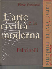 L'ARTE E LA CIVILTA' MODERNA. P. Francastel, Feltrinelli, Milano 1959, 1a ed.