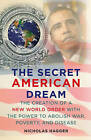 The Secret American Dream: The Creation of a New World Order with the Power to Abolish War, Poverty, and Disease by Nicholas Hagger (Paperback, 2011)