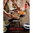 Travel + Leisure Where to Eat Around the World by Travel and Leisure Magazine (Paperback, 2014)