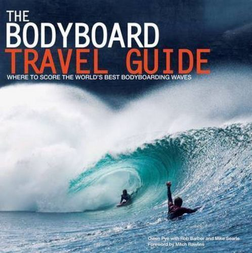 NEW The Bodyboard Travel Guide: The 100 Most Awesom.. 978095