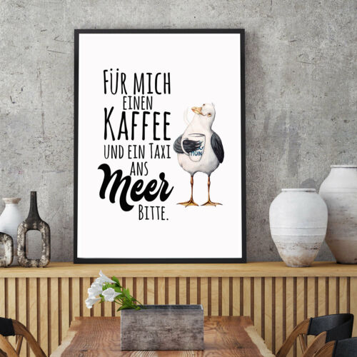Print Poster A3 A4 Möwe /& Spruch Kaffee und ein Taxi ans Meer Plakat Motiv p219
