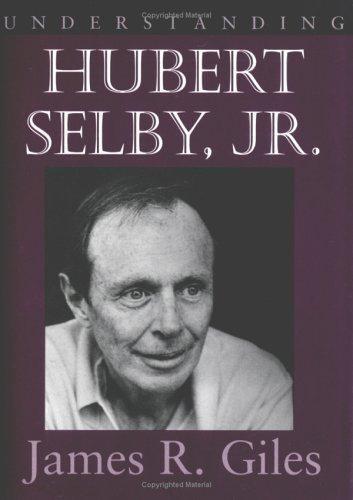 Understanding Contemporary American Literature: Understanding Hubert Selby, Jr.