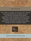 The Whole Book of Psalms Set Forth and Allowed to Be Sung in All Churches, Before and After Morning and Evening Prayer; After Sermons and Moreover in Private Houses Collected Into English Meeter by Thomas Sternhold, John Hopkins and Others. (1665) by John Hopkins (Paperback / softback, 2010)